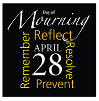 Day of Mourning, April 28. Remember. Reflect. Resolve. Prevent