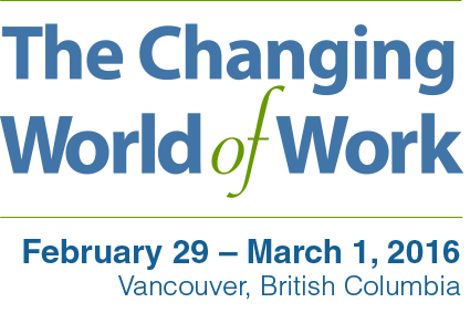 The Changing World of Work: CCOHS Forum : February 29 – March 1, 2016. Vancouver, British Columbia