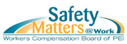 Safety Matters@Work.Workers Compensation Board of PEI