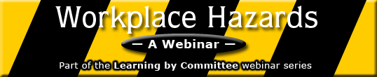 Attention Healthy & Safety Committees: Workplace Hazards webinar.