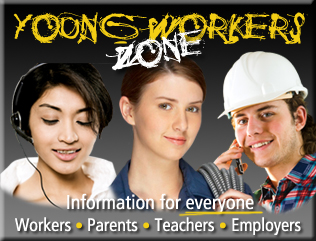Young Workers Zone - Information for Everyone: Workers, Parents, Teachers, Employers