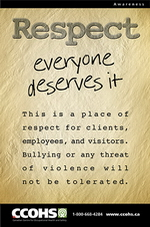 Poster image with the following text: Respect. Everyone Deserves It. This is a place of respect for clients, employeesm and visitors. Bullying or any threat of violence will not be tolerated.