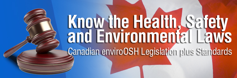 Know the Health, Safety and Environmental Laws : Canadian envirOSH Legislation plus Standards