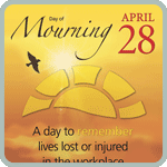 April 28. Day of Mourning. A day to remember lives lost or injured in the workplace