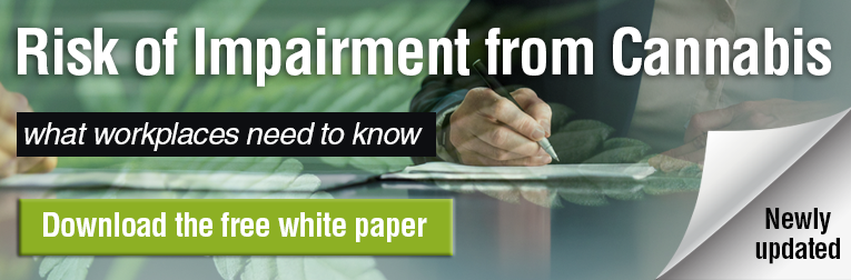 Risk of Impairment from Cannabis. What workplaces need to know. Download the newly updated free paper.