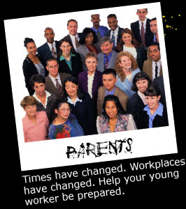 Parents: Times have changed. Workplaces have changed. Help your young worker to be prepared.